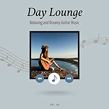 Day Lounge, Relaxing And Dreamy Guitar Music, Vol. 4
