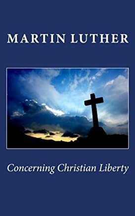 Concerning Christian Liberty by Martin Luther (2011-09-20)