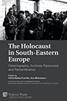 The Holocaust in South-Eastern Europe: Historiography, Archives Resources and Remembrance (World History)