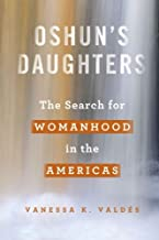 Oshun's Daughters: The Search for Womanhood in the Americas