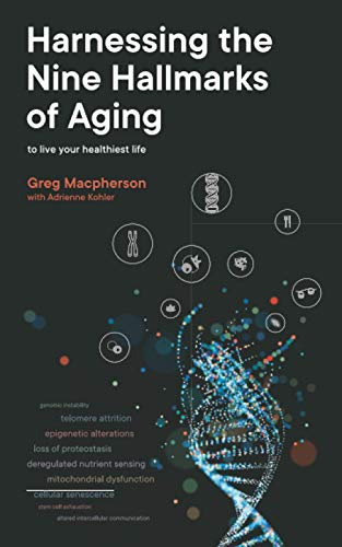 Compare Textbook Prices for Harnessing the Nine Hallmarks of Aging: To Live Your Healthiest Life  ISBN 9780473568924 by Macpherson, Greg