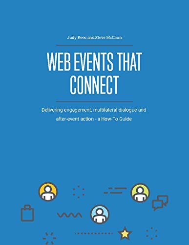 Web Events That Connect: Delivering engagement, multilateral dialogue and after-event action - a How-To Guide (English Edition)