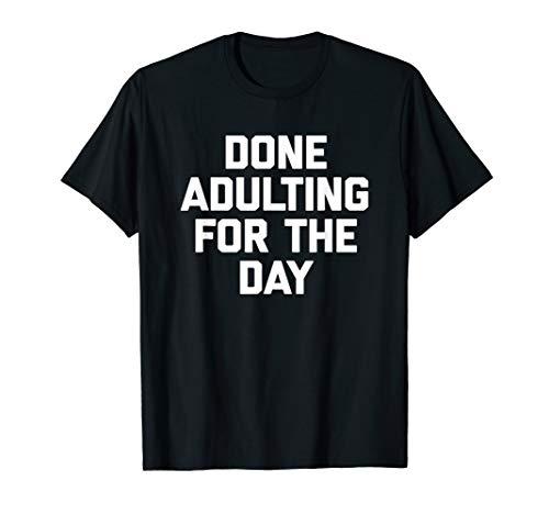 Done Adulting-Day, Motiv Lustige, sarkastisch Tee