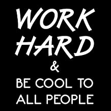 Creative Concepts Ideas Work Hard and Be Cool to All People CCI Decal Vinyl Sticker Cars Trucks Vans Walls Laptop White 5.5 x 4.5 in CCI2320