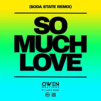 So Much Love (feat. Lloyd Wade) [Soda State Remix]