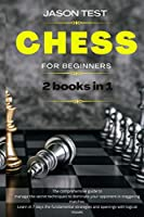 Chess for Beginners: The comprehensive guide to manage the secret techniques to dominate your opponent in staggering matches. Learn in 7 days the fundamental strategies and openings with logical moves