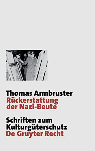 Rückerstattung der Nazi-Beute: Die Suche, Bergung und Restitution von Kulturgütern durch die westlichen Alliierten nach dem Zweiten Weltkrieg ... / Cultural Property Studies)