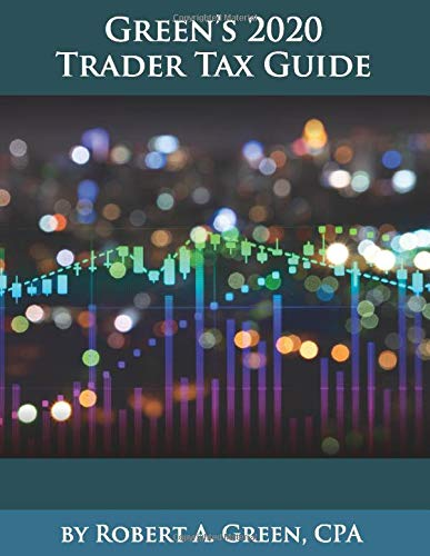 Compare Textbook Prices for Green's 2020 Trader Tax Guide  ISBN 9780991472567 by Green CPA, Robert A.