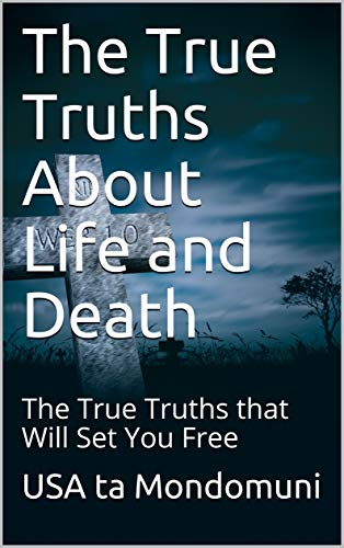 The True Truths About Life and Death: The True Truths that Will Set You Free (English Edition)