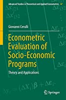Econometric Evaluation of Socio-Economic Programs: Theory and Applications (Advanced Studies in Theoretical and Applied Econometrics (49))