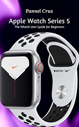 Apple Watch Series 5 : The iWatch User Guide for Beginners (English Edition)