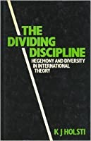 The Dividing Discipline: Hegemony and Diversity in International Theory