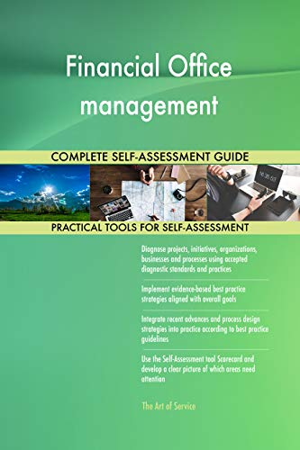Financial Office management All-Inclusive Self-Assessment - More than 700 Success Criteria, Instant Visual Insights, Comprehensive Spreadsheet Dashboard, Auto-Prioritized for Quick Results
