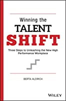 Winning the Talent Shift: Three Steps to Unleashing the New High Performance Workplace