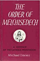 The Order of Melchisedech: A Defence of the Catholic Priesthood 9993160741 Book Cover