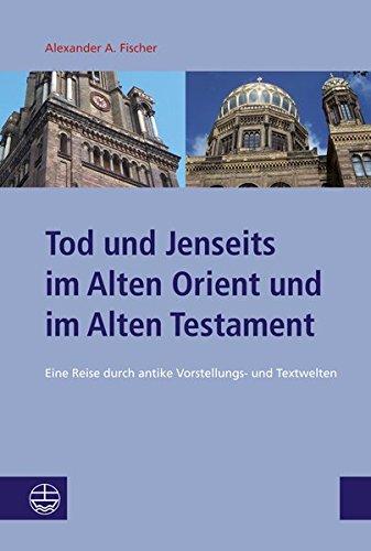 Tod und Jenseits im Alten Orient und im Alten Testament: Eine Reise durch antike Vorstellungs- und...