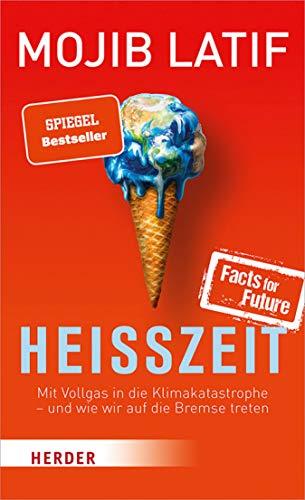 Heißzeit: Mit Vollgas in die Klimakatastrophe - und wie wir auf die Bremse treten