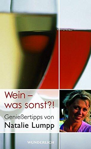 Wein - was sonst?!: Genießertipps von Natalie Lumpp