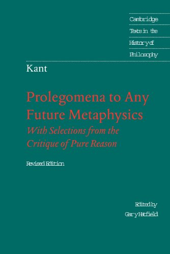 Prolegomena to Any Future Metaphysics: That Will Be Able to Come Forward as Science: With Selections from the Critique o
