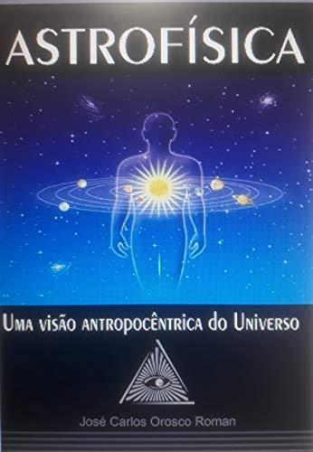 ASTROFÍSICA: Uma Visão Antropocêntrica do Universo