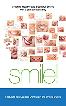 Smile!: Creating Healthy and Beautiful Smiles with Cosmetic Dentistry by [Alexander Rockwell, Mary Afzali, Mariana Conant, Steven Davidowitz, Randy Feldman, James Green, Curtis Hayes, Bryan Kalish, Nekia Staley-Neither, Ricardo Zambito]