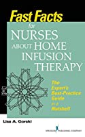 Fast Facts for Nurses About Home Infusion Therapy: The Expert's Best-Practice Guide in a Nutshell