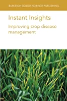 Instant Insights: Improving Crop Disease Management (Burleigh Dodds Science: Instant Insights)