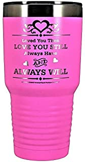 GIFT WIFE HUSBAND Loved You Then LOVE YOU STILL Always have ALWAYS WILL Engraved Stainless Steel Vacuum Insulated Travel Mug Valentine Her Him Anniversary Birthday Mothers Day Christmas (Pink, 30oz)
