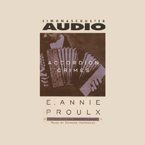 Accordion Crimes                   By:                                                                                                                                 Annie Proulx                               Narrated by:                                                                                                                                 Edward Herrmann                      Length: 5 hrs and 4 mins     16 ratings     Overall 3.8