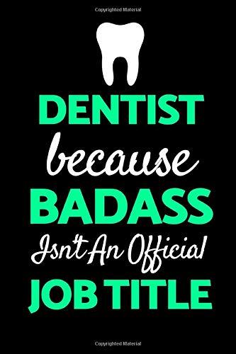 """Dentist Because Badass Isn't An Official Job Title: Funny Dentist Notebook/Journal (6"""" X 9"""")"""