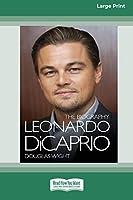 Leonardo DiCaprio: The Biography (16pt Large Print Edition)