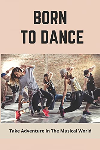 Born To Dance: Take Adventure In The Musical World: Drama Fiction Books