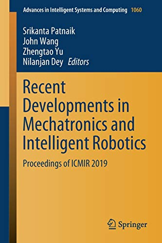 Recent Developments in Mechatronics and Intelligent Robotics: Proceedings of ICMIR 2019 (Advances in Intelligent Systems and Computing (1060))