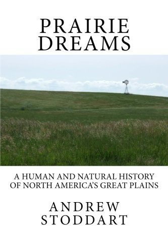 Prairie Dreams: A Human and Natural History of North America's Great Plains