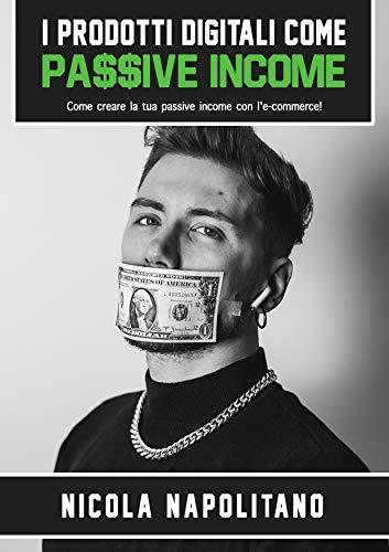 I Prodotti Digitali come Passive Income: Come creare la tua passive income con l'e-commerce!