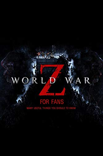 World War Z For Fans: Many Useful Things You Should To Know: World War Z Book For Fans