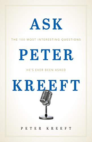 Ask Peter Kreeft: The 100 Most Interesting Questions He's Ever Been Asked (English Edition)