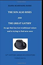 THE SUN ALSO RISES  AND  THE GREAT GATSBY: AN AGE THAT HAS LOST TRADITIONAL VALUES AND IS TRYING TO FIND NES ONES    20TH Century American Literature   A short survey