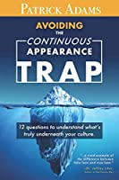 Avoiding the Continuous Appearance Trap: 12 Questions to Understand What's Truly Underneath Your Culture 1736130900 Book Cover
