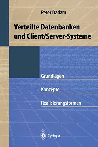 Verteilte Datenbanken und Client/Server-Systeme: Grundlagen, Konzepte und Realisierungsformen