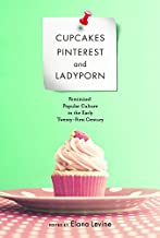 Cupcakes, Pinterest, and Ladyporn: Feminized Popular Culture in the Early Twenty-First Century (Feminist Media Studies)