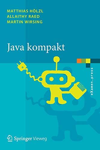 Java kompakt: Eine Einführung in die Software-Entwicklung mit Java: Eine Einführung in die Software-Entwicklung mit Java (eXamen.press)