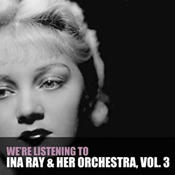 We're Listening To Ina Ray Hutton & Her Orchestra, Vol. 3
