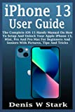 iPhone 13 User Guide: The Complete iOS 15 Handy Manual On How To Setup And Unlock Your Apple iPhone 13, Mini, Pro And Pro Max For Beginners And Seniors With Pictures, Tips And Tricks