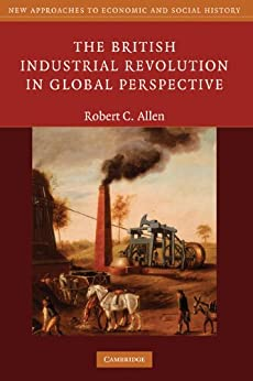 The British Industrial Revolution in Global Perspective (New Approaches to Economic and Social History) (English Edition) par [Robert C. Allen]