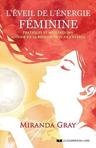 L'éveil de l'énergie féminine : Pratiques et méditations autour de la bénédiction de l'utérus