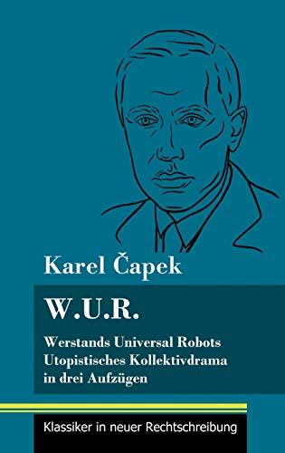 W.U.R. Werstands Universal Robots: Utopistisches Kollektivdrama in drei Aufzügen (Band 75, Klassiker in neuer Rechtschreibung)