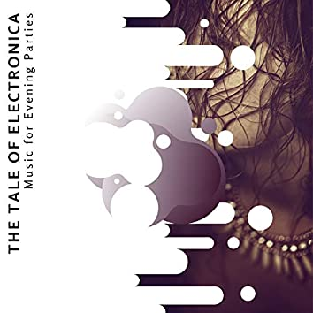 The Tale Of Electronica - Music For Evening Parties