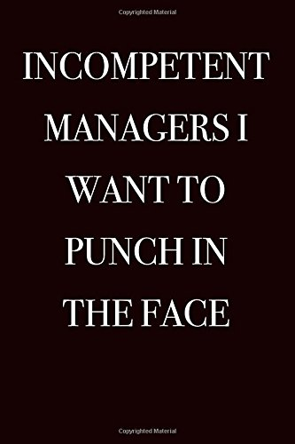 Incompetent Managers I Want to Punch in the Face: Blank Lined Journal