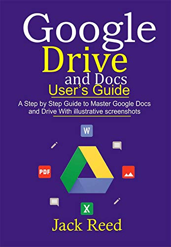 GOOGLE DRIVE AND DOCS USER'S GUIDE: This book Guides you with Step by Step to Master the Google Docs and Drive. It Gives Out Useful Hints/How-Tos with Illustrative Screenshots (English Edition)